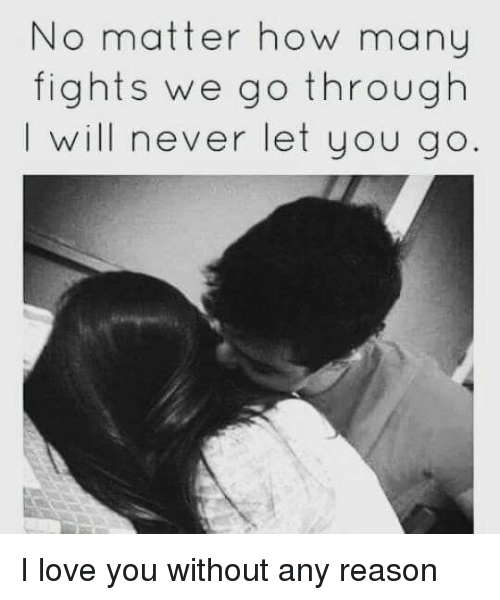 No Matter How Many Fights We Go Through Will Never Let You Go I Love