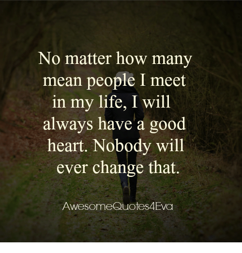 No Matter How Many Mean People I Meet In My Life I Will Always Have Simple Mean People Quote