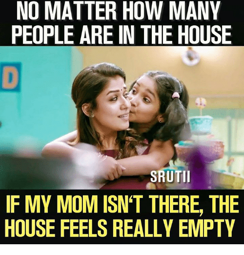 No Matter How Many People Are In The House Sruti If My Mom Isnt
