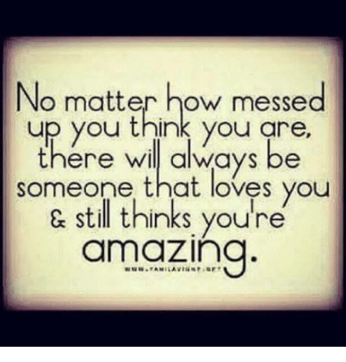 no matter how messed up you think you are there 5110386 no matter how messed up you think you are there wil always be
