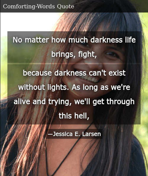 SIZZLE: No matter how much darkness life brings, fight, because darkness can't exist without lights. As long as we're alive and trying, we'll get through this hell,