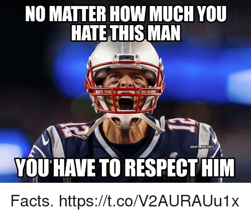 Facts, Football, and Memes: NO MATTER HOW MUCH YOU  HATE THIS MAN  @NFL MEMES  YOUHAVE TO RESPECT HIM Facts. https://t.co/V2AURAUu1x