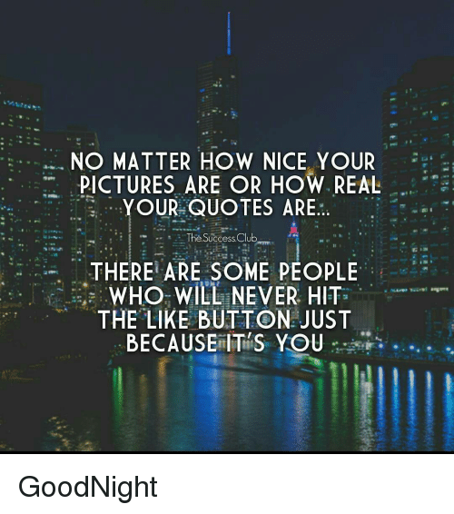 Nice Quotes On Reality: NO MATTER HOW NICE YOUR PICTURES ARE OR HOW REAL YOUR
