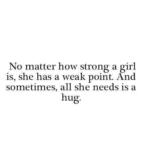 No Matter How Strong A Girl Is She Has A Weak Point And Sometimes