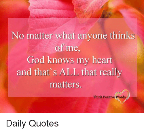 No Matter What Anyone Thinks Of Me God Knows My Heart And Thats All