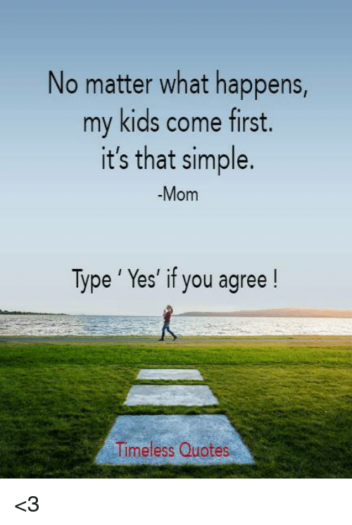 No Matter What Happens My Kids Come First It\'s That Simple ...