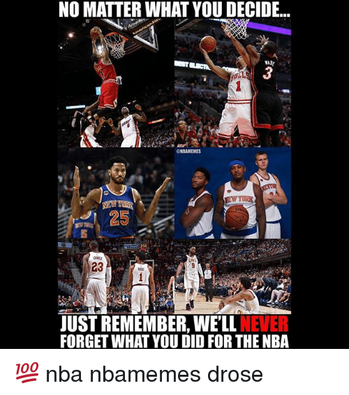 Basketball, Nba, and Sports: NO MATTER WHAT YOU DECIDE..  AADE  NBAMEMES  25  23  JUST REMEMBER, WE'LL NEVER  FORGET WHAT YOU DID FOR THE NBA 💯 nba nbamemes drose