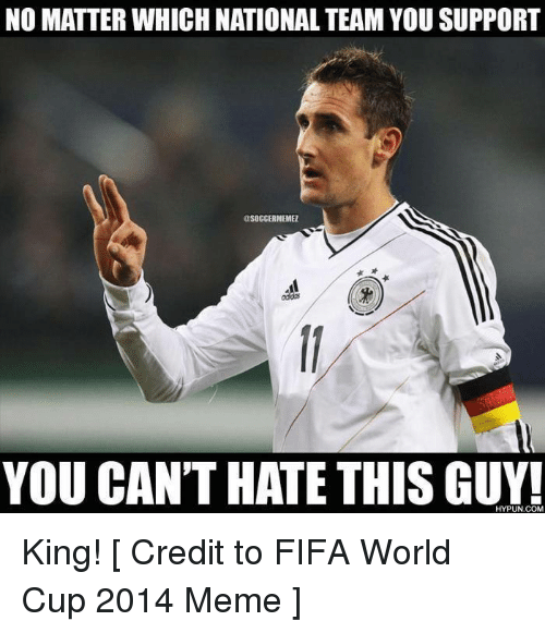Fifa, Soccer, and World Cup: NO MATTER WHICH NATIONAL TEAM YOU SUPPORT  GISOGGERMEMEZ  YOU CAN'T HATE THIS GUY! King!  [ Credit to FIFA World Cup 2014 Meme ]