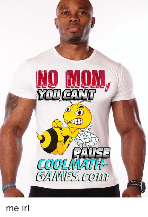 Irl Me And Mom No You Pause Coolmath Gainues Collİ