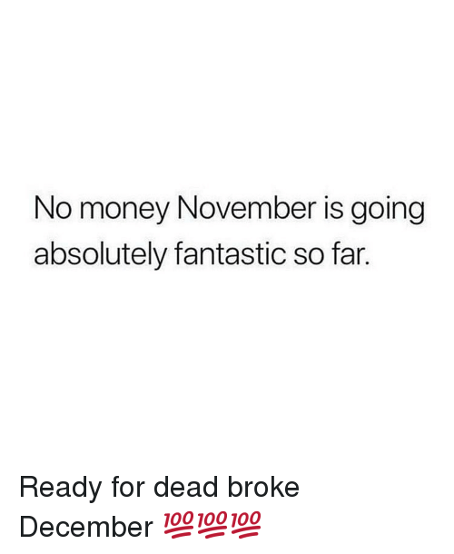 Memes, Money, and 🤖: No money November is going  absolutely fantastic so far. Ready for dead broke December 💯💯💯