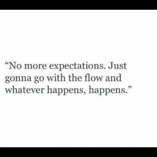 "More, Just, and Whatever: ""No more expectations. Just  gonna go with the flow and  whatever happens, happens.""  35"