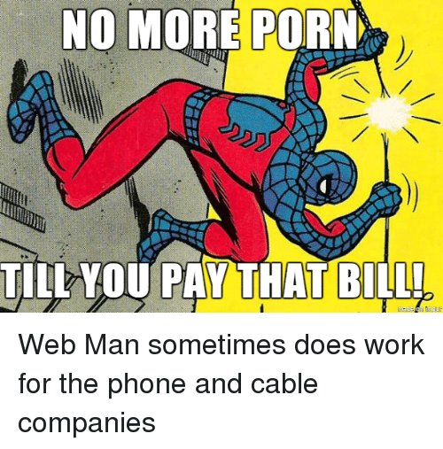Phone, Work, and Porn: NO MORE PORN  TILL YOU PAY THAT BILL! Web Man sometimes does work for the phone and cable companies