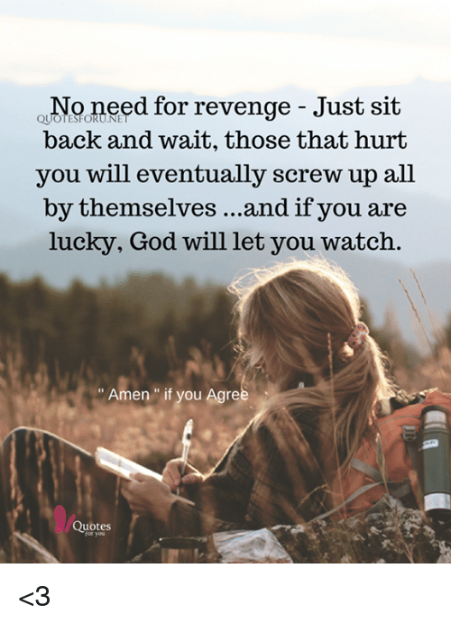 No Need For Revenge Just Sit Back And Wait Those That Hurt You
