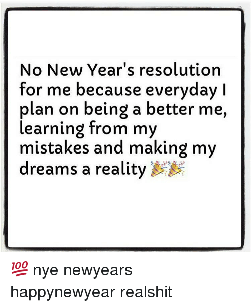 No New Year\'s Resolution for Me Because Everyday L Plan on Being a ...