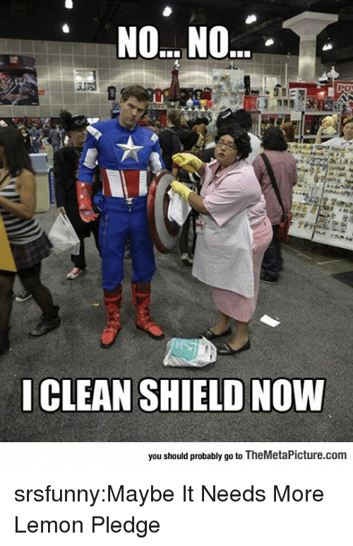 Tumblr, Blog, and Http: NO...NO  ICLEAN SHIELD NOW  you should probably go to TheMetaPicture.com srsfunny:Maybe It Needs More Lemon Pledge