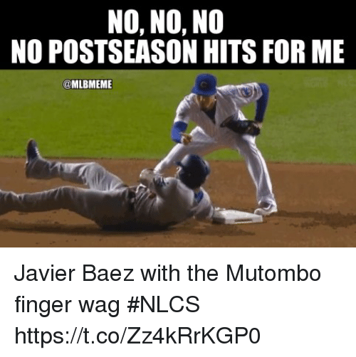 Memes, 🤖, and For: NO, NO, NO  NO POSTSEASON HITS FOR ME  @MLBMEME Javier Baez with the Mutombo finger wag #NLCS https://t.co/Zz4kRrKGP0
