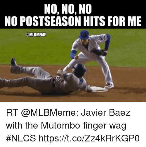 Memes, 🤖, and For: NO, NO, NO  NO POSTSEASON HITS FOR ME  @MLBMEME RT @MLBMeme: Javier Baez with the Mutombo finger wag #NLCS https://t.co/Zz4kRrKGP0