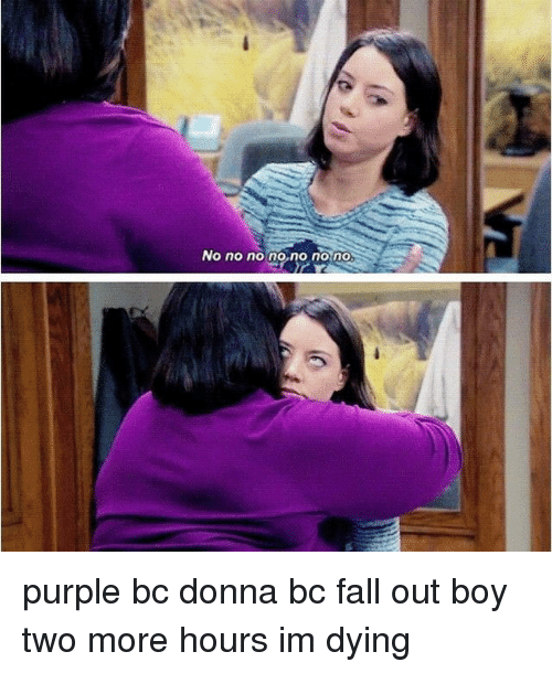 No No No Nono Nono Purple Bc Donna Bc Fall Out Boy Two More Hours Im