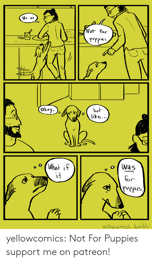 Puppies, Tumblr, and Blog: No no  Puppe  oka  bu  Lay i  肘!  it  for  yellow comics. umbl yellowcomics:  Not For Puppies support me on patreon!