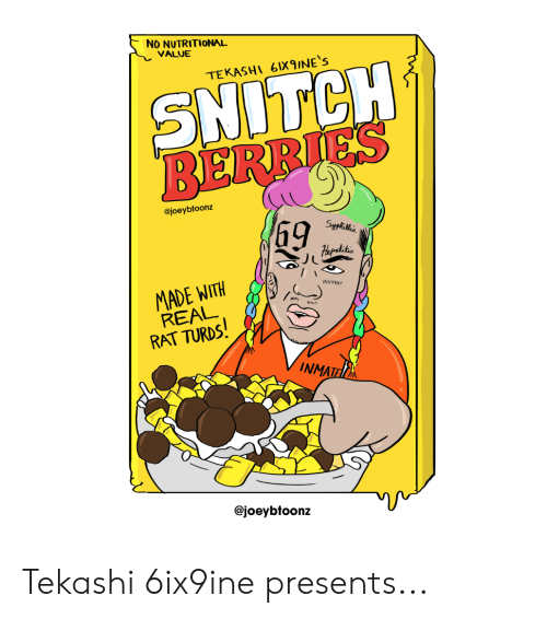 NO NUTRITIONAL VALUE TEKASHI 6IX9INE'S SNITCH 69 MADE WITH RAT TURDS