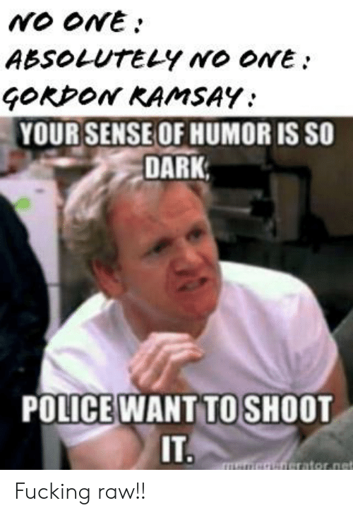 NO ONE ABSOLUTELY Wo oNE GORDON KAMSAY YOUR SENSE OF HUMOR IS SO