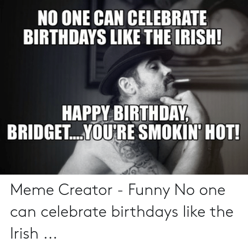 No One Can Celebrate Birthdays Like The Irish Happy Birthday