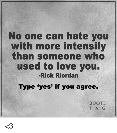 No One Can Hate You With More Intensily Than Someone Who Used To