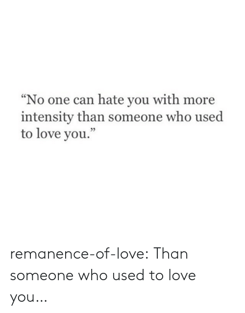 """Love, Target, and Tumblr: """"No one can hate you with more  intensity than someone who used  to love you.'  05 remanence-of-love:  Than someone who used to love you…"""