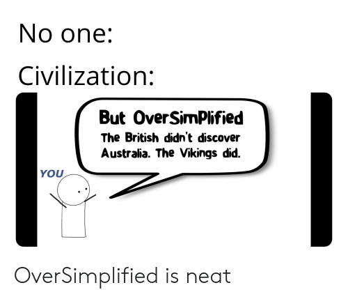 No One Civilization but Over SimPlified the British Didn't