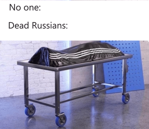 One, Russians, and Dead: No one:  Dead Russians: