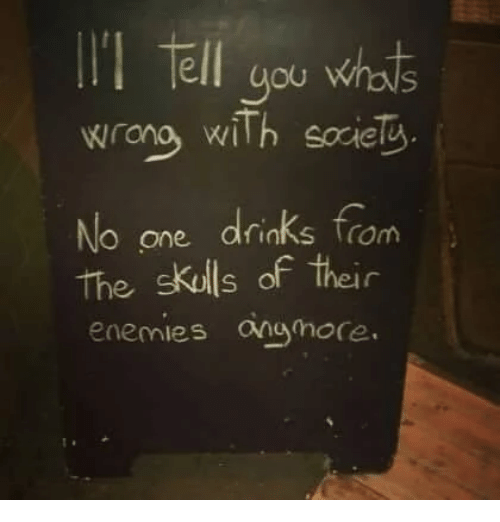 Enemies, One, and Their: No one drinks from  The skolls of their  enemies anuhore  S O