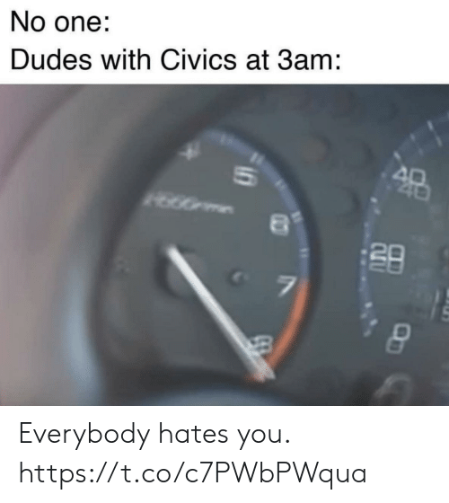 Funny, One, and You: No one:  Dudes with Civics at 3am:  20 Everybody hates you. https://t.co/c7PWbPWqua