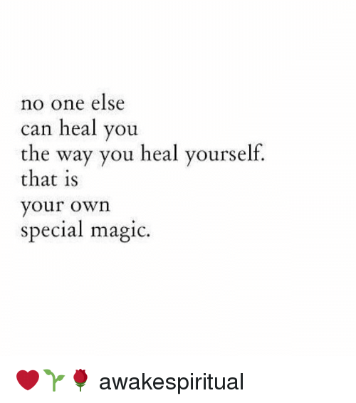 Memes, Magic, and 🤖: no one else  can heal you  the way you heal yourself.  that s  your own  special magic. ❤🌱🌹 awakespiritual