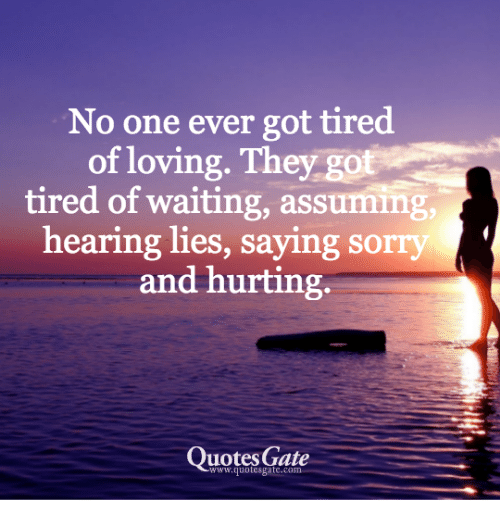 No One Ever Got Tired Of Loving They Got Tired Of Waiting Assuming