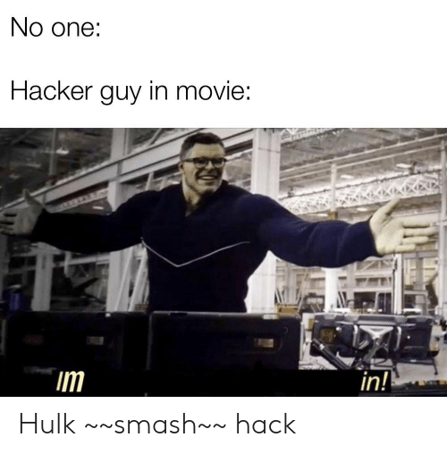 Smashing, Hulk, and Movie: No one:  Hacker quy in moVIe:  im  in Hulk ~~smash~~ hack