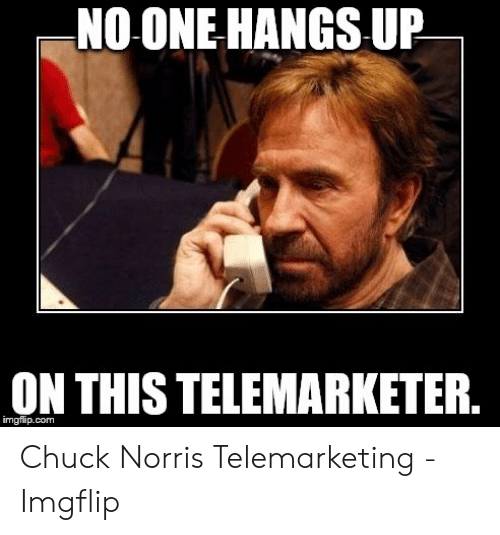 2fd667f4a NO ONE HANGS UP ON THIS TELEMARKETER Imgflipcom Chuck Norris ...
