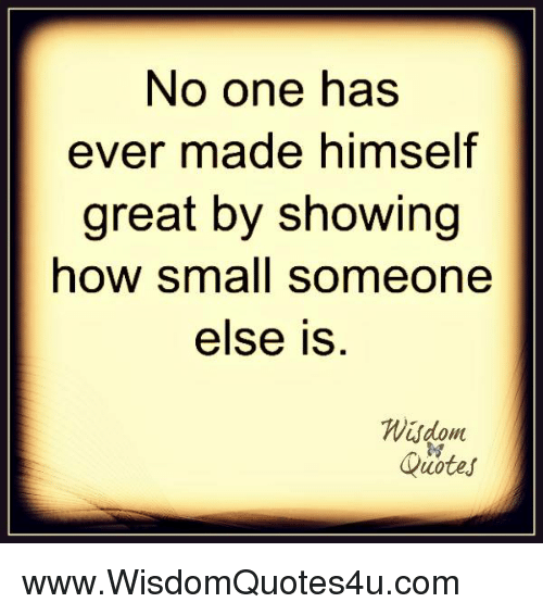 Great Small Quotes Interesting No One Has Ever Made Himself Greatshowing How Small Someone