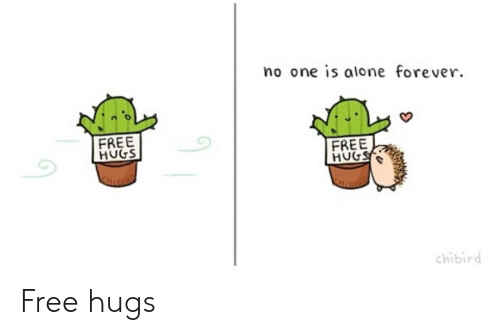 Being Alone, Forever, and Free: no one is alone forever  FREE  HUGS  FREE  chibird Free hugs