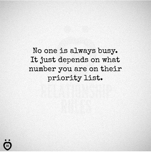 List, One, and You: No one is always busy.  It just depends on what  number you are on their  priority list.