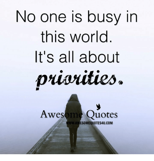 No One Is Busy In This World Its All About Priorities Awes Me