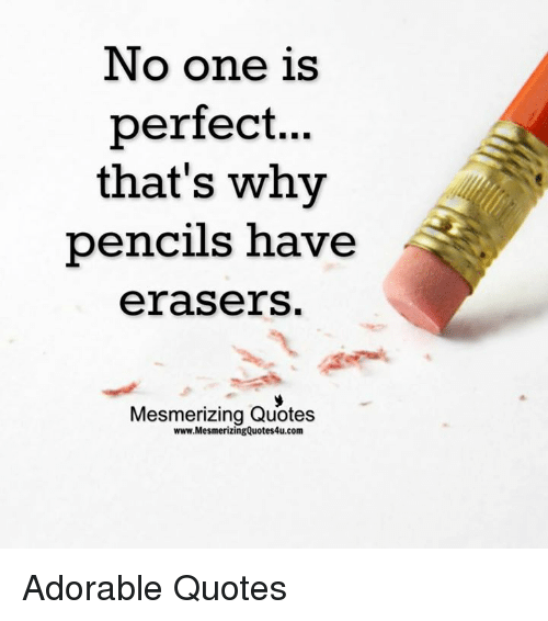 No One Is Perfect Thats Why Pencils Have Erasers Mesmerizing Quotes