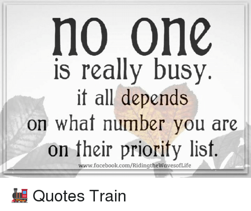 No One Is Really Busy It All Depends On What Number You Are On Their