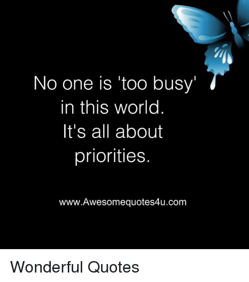 No One Is Too Busy In This World Its All About Priorities Www