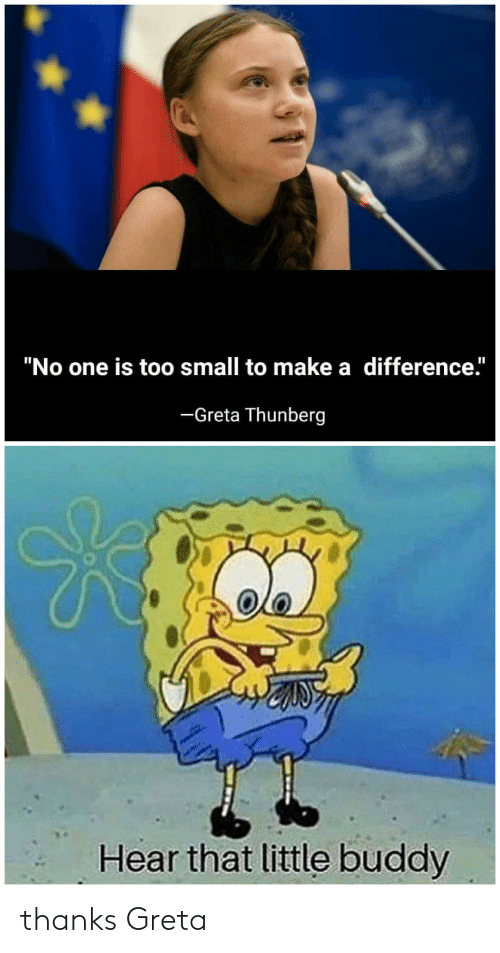 """Make A, One, and Make: """"No one is too small to make a difference.""""  -Greta Thunberg  Hear that little buddy thanks Greta"""