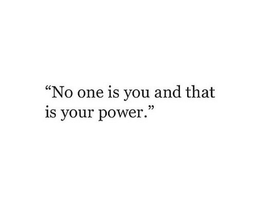 """Power, One, and You: """"No one is you and that  is your power.  02"""