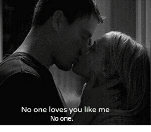One, You, and Like: No one loves you like me  No one.