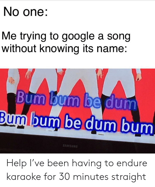 No One Me Trying to Google a Song Without Knowing Its Name