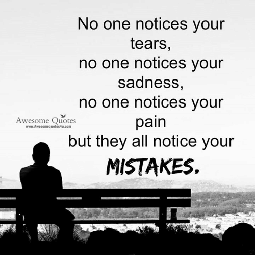 No One Notices Your Tears No One Notices Your Sadness No One Notices