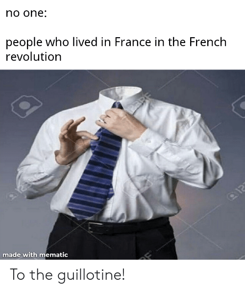 France, Revolution, and French: no one:  people who lived in France in the French  revolution  PARE  12  made with mematic To the guillotine!