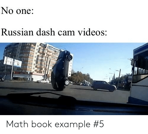Videos, Book, and Math: No one:  Russian dash cam videos: Math book example #5